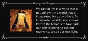 quote-we-cannot-live-in-a-world-that-is-not-our-own-in-a-world-that-is-interpreted-for-us-hildegard-of-bingen-85-49-93