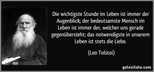 zitat-die-wichtigste-stunde-im-leben-ist-immer-der-augenblick-der-bedeutsamste-mensch-im-leben-ist-immer-leo-tolstoi-222964